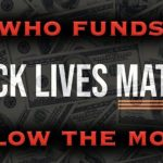 Who Is Funding Black Lives Matter And Why? The Answer May Shock You
