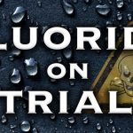 Media Blackout on the Trial of the Century: The Federal Court Case To End Water Fluoridation