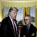 Dispatches From the War: Trump and Fauci, a Marriage Made in the Beelzebub Room of the White House
