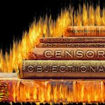Erasing History and Erasing Truth: Censorship and Destroying Records Is the Cornerstone of Tyrants
