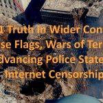 9/11 Truth in Wider Context: False Flags, Wars of Terror, Advancing Police State & Internet Censorship