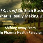 RFK, Jr. w/ Dr. Zach Bush: On What Is Really Making Us Sick | Shifting Away From Big Pharma Health Paradigm