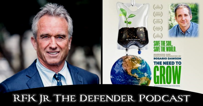 'The Need to Grow' Filmmaker Tells RFK, Jr.: Industrial Ag Is Killing Our Soil — Regenerative Farming Is the Answer Podcastrfk